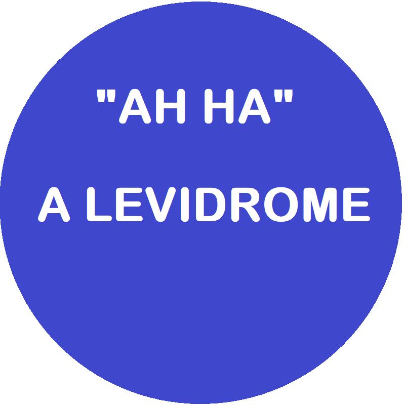 Ah Ha - A Levidrome
